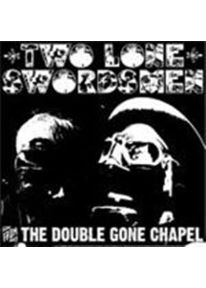 Two Lone Swordsmen - From The Double Gone Chapel (Music CD)