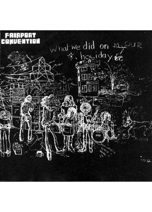 Fairport Convention - What We Did On Our Holidays