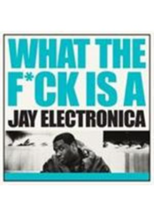 Jay Electronica - What The Fuck Is A Jay Electronica (Music CD)
