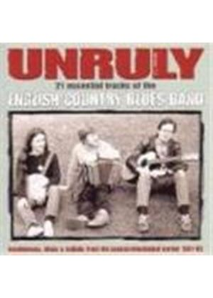 English Country Blues Band - Unruly (21 Essential Tracks/Breakdowns Blues & Ballads From The Sussex-Mississippi Border 1981-1983)