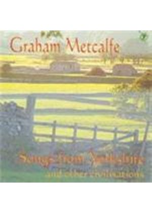 Graham Metcalfe - Songs From Yorkshire And Other Civillisations (Music CD)