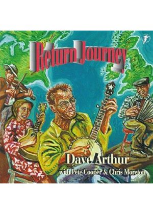 Dave Arthur & Pete Cooper/Chris Moreton - Return Journey (Old Time Ballads & Tunes From The British Isles & America)