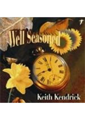 KEITH KENDRICK - Well Seasoned