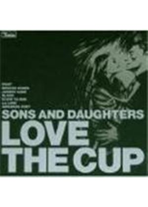 Sons & Daughters - Love The Cup