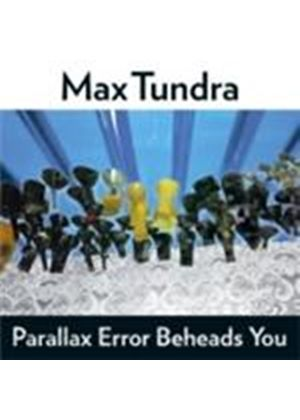 Max Tundra - Parallax Error Beheads You (Music CD)