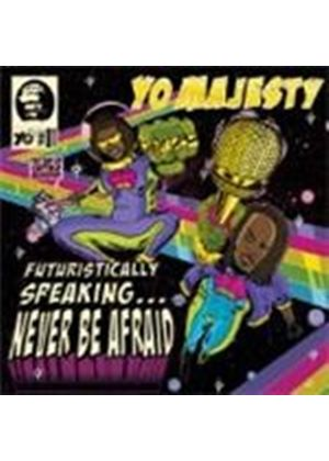 Yo Majesty - Futuristically Speaking Never Be Afraid