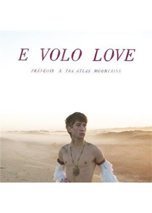 Francois and the Atlas Mountains - E Volo Love (Music CD)