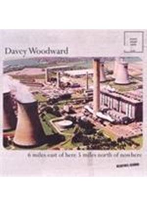 Davey Woodward - 6 Miles East Of Here 5 Miles North Of Nowhere (Music CD)