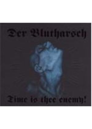 DER BLUTHARSCH - Time Is Thee Enemy!