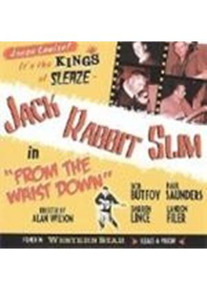 Jack Rabbit Slim - From The Waist Down (Music CD)