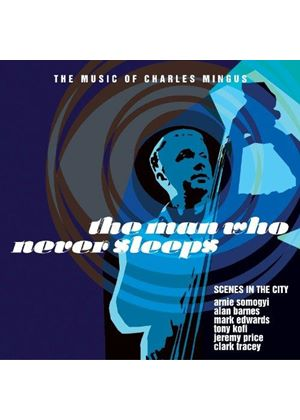 Scenes From the City - Man Who Never Sleeps (The Music of Charles Mingus) (Music CD)