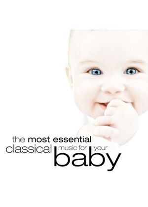 Most Essential Classical Music for Your Baby (Music CD)