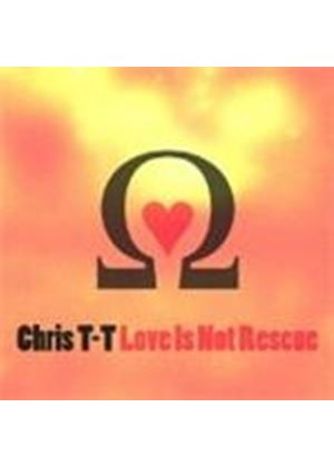 Chris T-T - Love Is Not Rescue (Music CD)