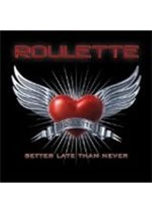 Roulette - Better Late Than Never (Music CD)