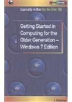 Getting Started In Computing For The Older Generation - Windows 7 Edition